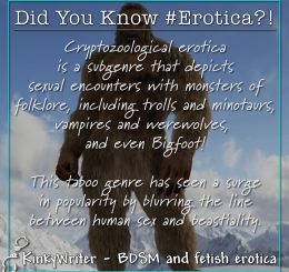 Cryptozoological erotica is a subgenre that depicts sexual encounters with monsters of folklore, including trolls and minotaurs, vampires and werewolves, and even Bigfoot!