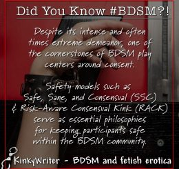 Despite its intense and often times extreme demeanor, one of the cornerstones of BDSM play centers around consent.