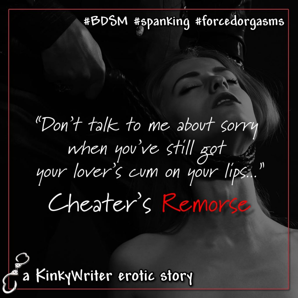 """""""Don't talk to me about sorry when you've still got your lover's cum on your lips..."""" - Cheater's Remorse"""
