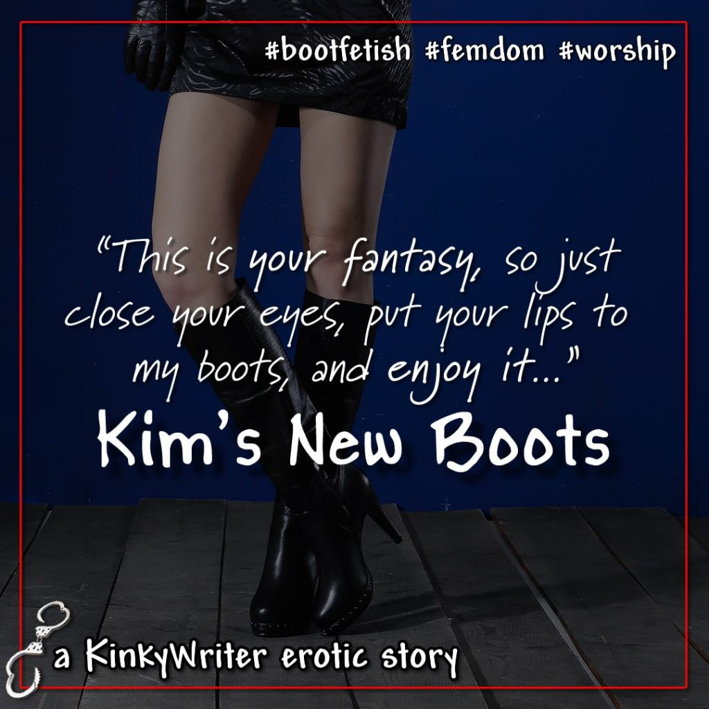 """""""This is your fantasy, so just close your eyes, put your lips to my boots, and enjoy it..."""""""
